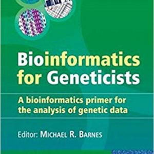 Bioinformatics For Geneticists : A Bioinformatic Primer For The Analysis Of Genetic Data – 2007