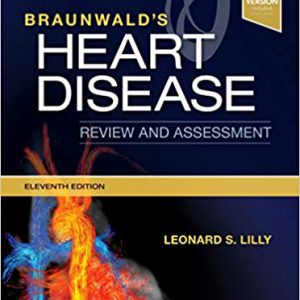 Braunwald's Heart Disease Review And Assessment 2019