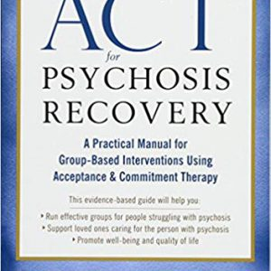 ACT For Psychosis Recovery: A Practical Manual For Group-Based Interventions