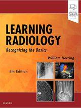 Learning Radiology : Recognizing The Basics – 2019