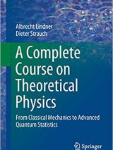 A Complete Course On Theoretical Physics : From Classical Mechanics To Advanced Quantum Statistics