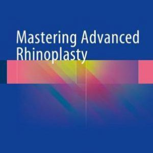 Mastering Advanced Rhinoplasty – 2018
