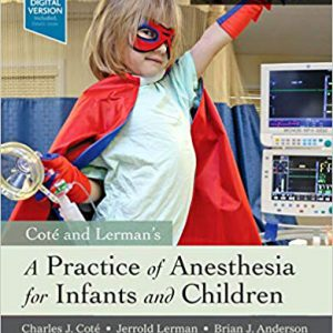 Cote And Lerman's A Practice Of Anesthesia For Infants And Children – 2019