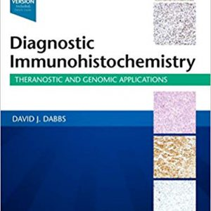 Diagnostic Immunohistochemistry: Theranostic And Genomic Applications – 2018