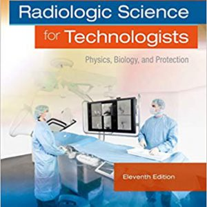 Radiologic Science For Technologists: Physics, Biology, And Protection 11th Edition