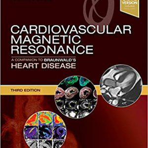 Cardiovascular Magnetic Resonance: A Companion To Braunwald's Heart Disease – 2018
