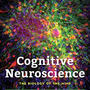 Cognitive Neuroscience : The Biology Of The Mind – 2019