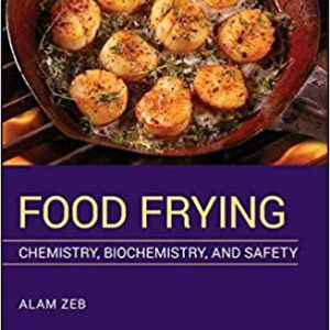 Food Frying: Chemistry, Biochemistry, And Safety 2019