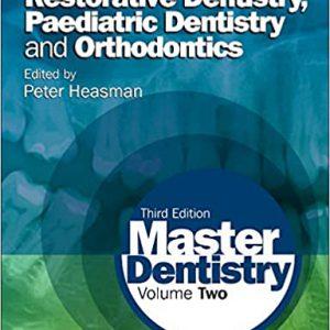 Master Dentistry – Volume 2 – Restorative Dentistry, Paediatric Dentistry And Orthodontics