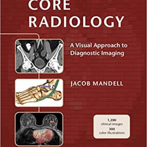 Core Radiology A Visual Approach To Diagnostic Imaging | 2014