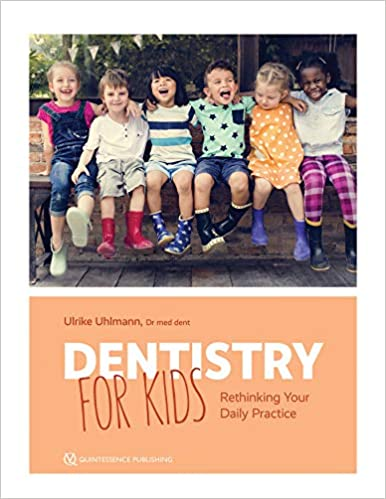 Dentistry for Kids Rethinking Your Daily Practice1st Edition