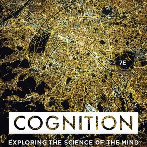 Cognition: Exploring The Science Of The Mind | 7th Edition | 2019