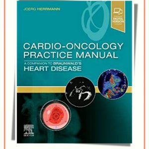 ۲۰۲۲ Cardio-Oncology Practice Manual | A Companion To Braunwald's Heart Disease