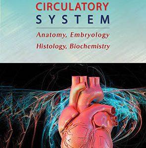 Heart & Circulatory System – Anatomy, Embryology, Histology, Biochemistry